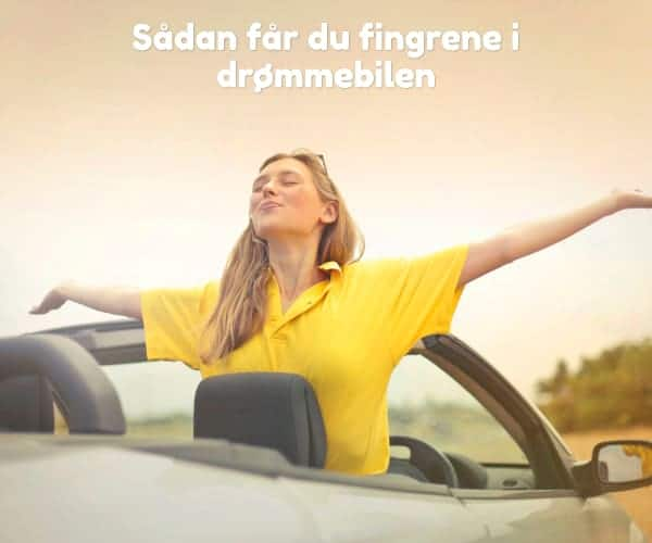 Sådan får du fingrene i drømmebilen