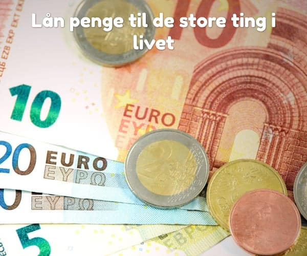 Lån penge til de store ting i livet