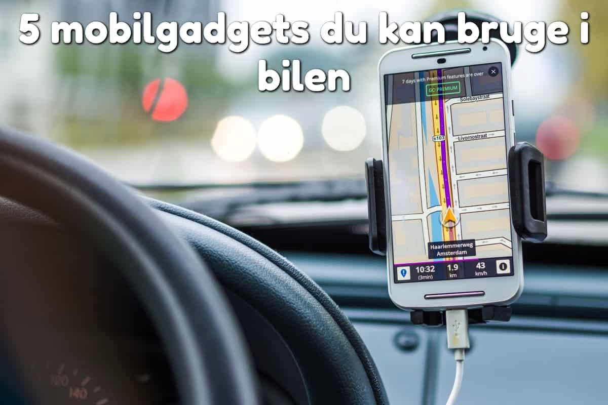 5 mobilgadgets du kan bruge i bilen
